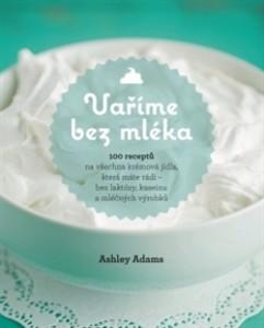 9788073703837_varime-bez-mleka-100-receptu-na-vsechna-kremova-jidla-ktera-mate-radi--cbd8b164b4-ch-vyrobku_203686_big